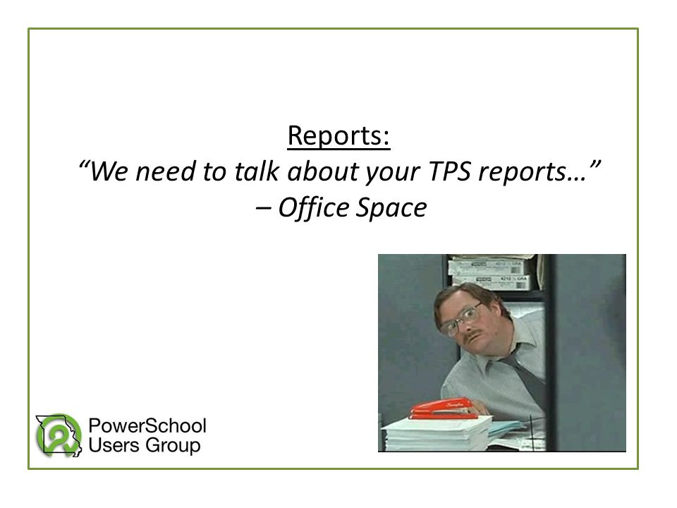 """Reports: """"We need to talk about your TPS reports…"""" – Office Space"""