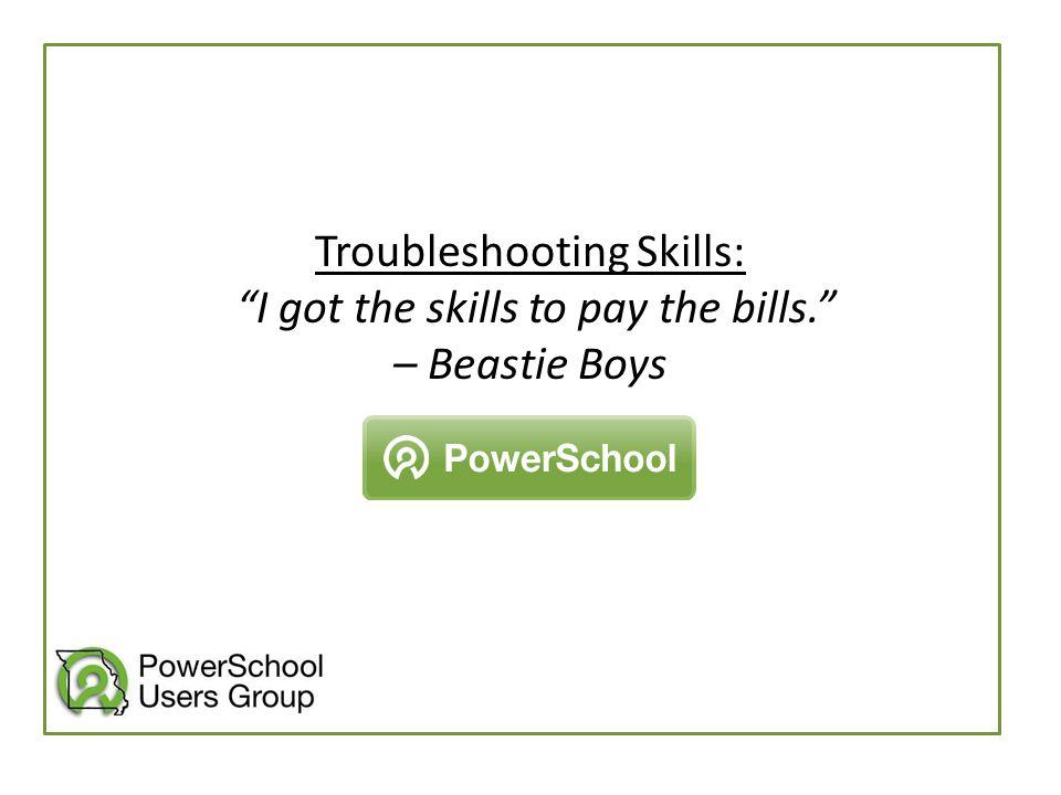 "Troubleshooting Skills: ""I got the skills to pay the bills."" – Beastie Boys"