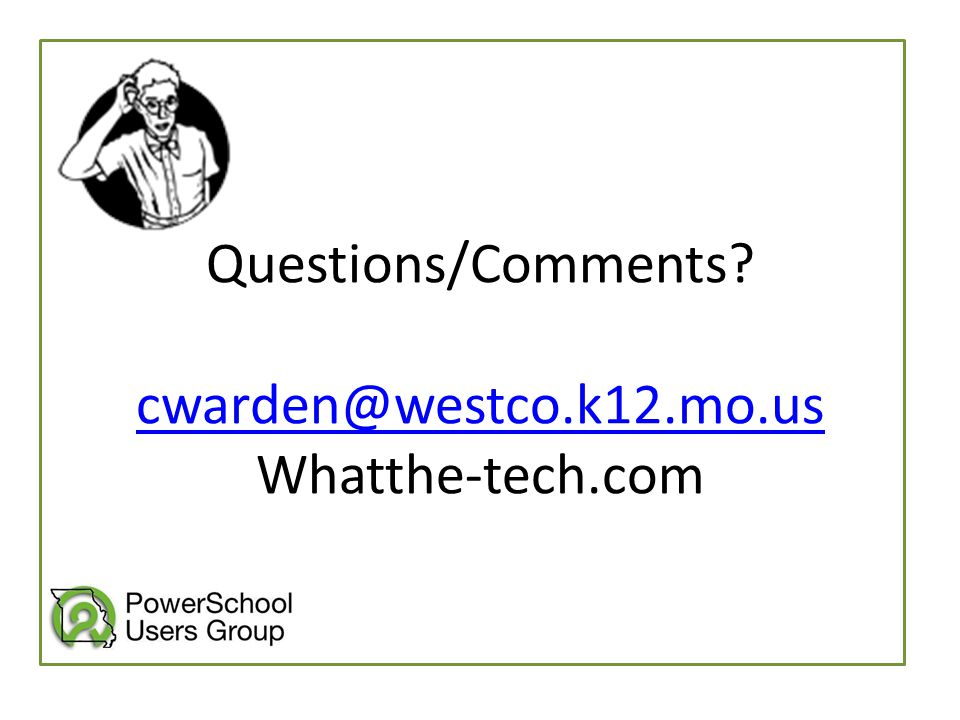 Questions/Comments? cwarden@westco.k12.mo.us Whatthe-tech.com cwarden@westco.k12.mo.us