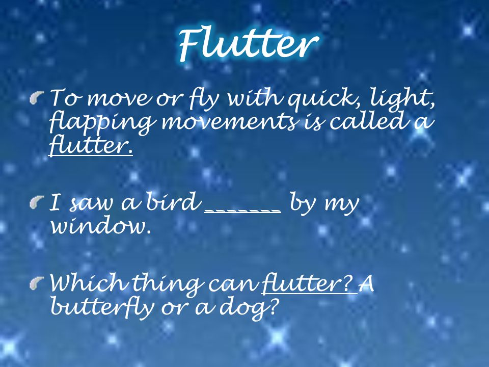 To move or fly with quick, light, flapping movements is called a flutter.
