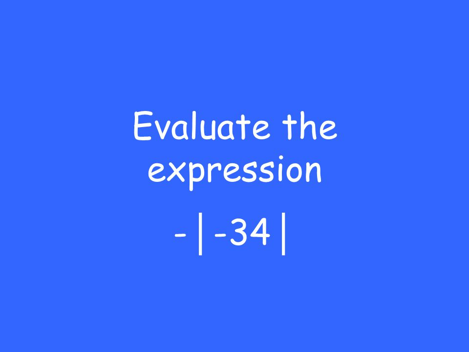 Evaluate the expression - │ -34 │