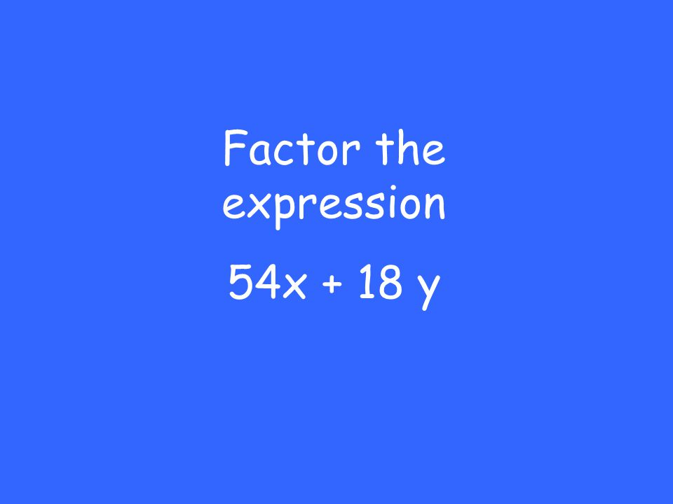 Factor the expression 54x + 18 y