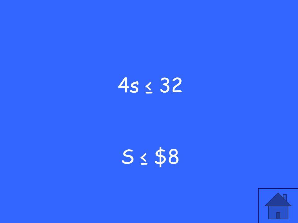4s ≤ 32 S ≤ $8