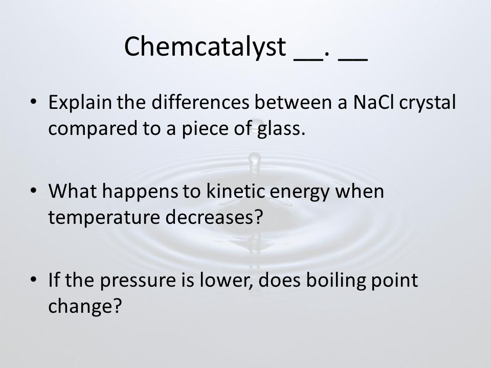 Chemcatalyst __.__ Explain the differences between a NaCl crystal compared to a piece of glass.