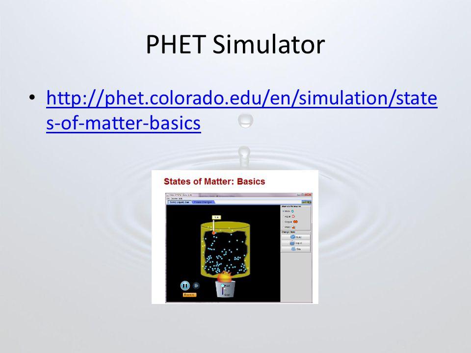 PHET Simulator http://phet.colorado.edu/en/simulation/state s-of-matter-basics http://phet.colorado.edu/en/simulation/state s-of-matter-basics