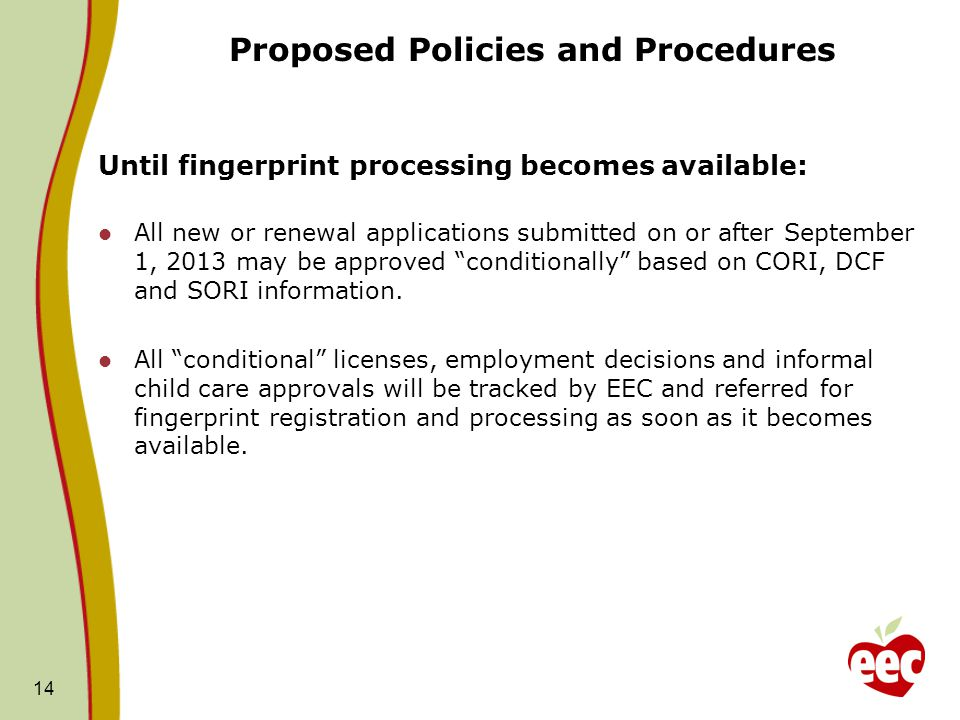 Proposed Policies and Procedures Until fingerprint processing becomes available: All new or renewal applications submitted on or after September 1, 20