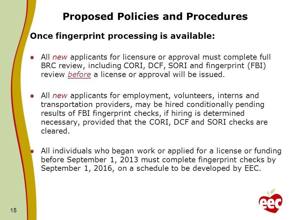 Proposed Policies and Procedures Once fingerprint processing is available: All new applicants for licensure or approval must complete full BRC review,