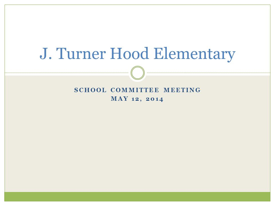 SCHOOL COMMITTEE MEETING MAY 12, 2014 J. Turner Hood Elementary