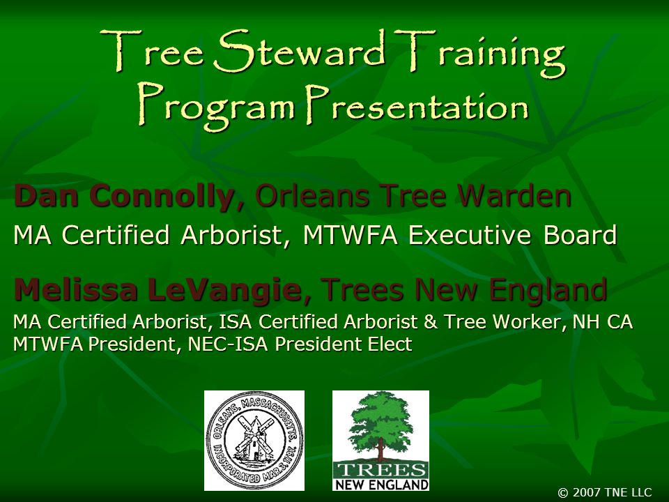 Tree Steward Training Program Presentation Dan Connolly, Orleans Tree Warden MA Certified Arborist, MTWFA Executive Board Melissa LeVangie, Trees New England MA Certified Arborist, ISA Certified Arborist & Tree Worker, NH CA MTWFA President, NEC-ISA President Elect