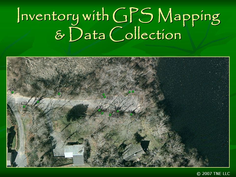 © 2007 TNE LLC Inventory with GPS Mapping & Data Collection