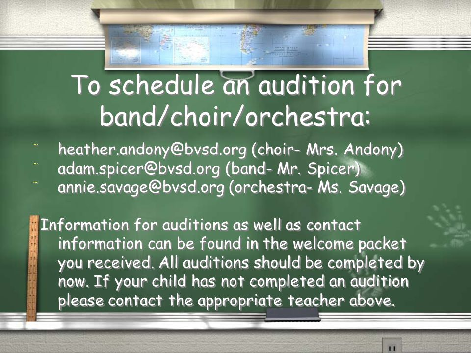 To schedule an audition for band/choir/orchestra: / heather.andony@bvsd.org (choir- Mrs.