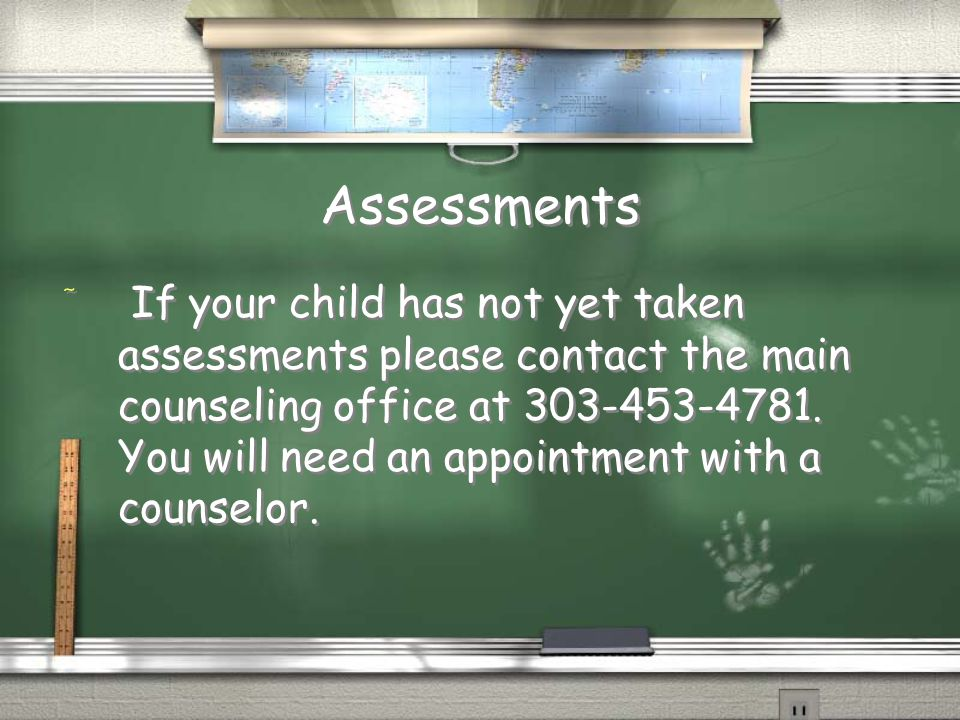 Assessments / If your child has not yet taken assessments please contact the main counseling office at 303-453-4781.