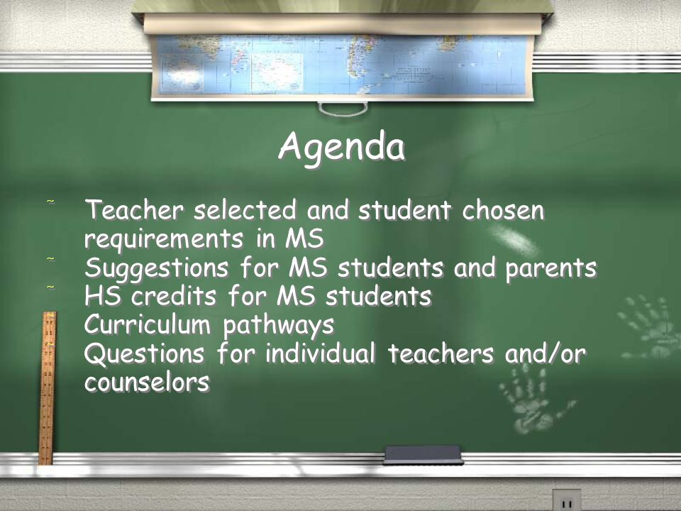 Agenda / Teacher selected and student chosen requirements in MS / Suggestions for MS students and parents / HS credits for MS students / Curriculum pathways / Questions for individual teachers and/or counselors / Teacher selected and student chosen requirements in MS / Suggestions for MS students and parents / HS credits for MS students / Curriculum pathways / Questions for individual teachers and/or counselors