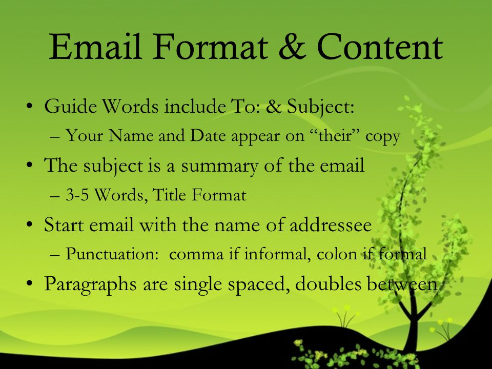 """Email Format & Content Guide Words include To: & Subject: –Your Name and Date appear on """"their"""" copy The subject is a summary of the email –3-5 Words,"""