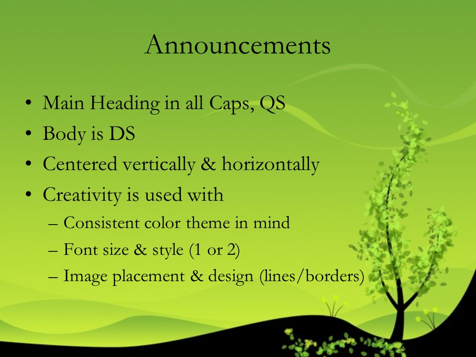 Announcements Main Heading in all Caps, QS Body is DS Centered vertically & horizontally Creativity is used with –Consistent color theme in mind –Font