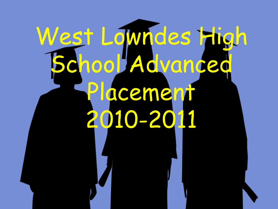 West Lowndes High School Advanced Placement AP/Pre-AP Parent Meeting December 9th, 2010 WLHS, 6pm West Lowndes High School Advanced Placement