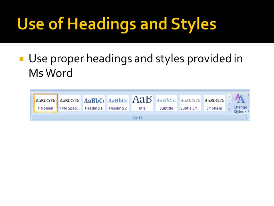  Use proper headings and styles provided in Ms Word