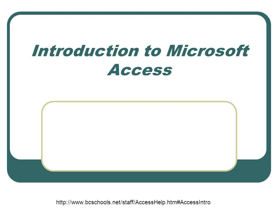 Introduction to Microsoft Access http://www.bcschools.net/staff/AccessHelp.htm#AccessIntro
