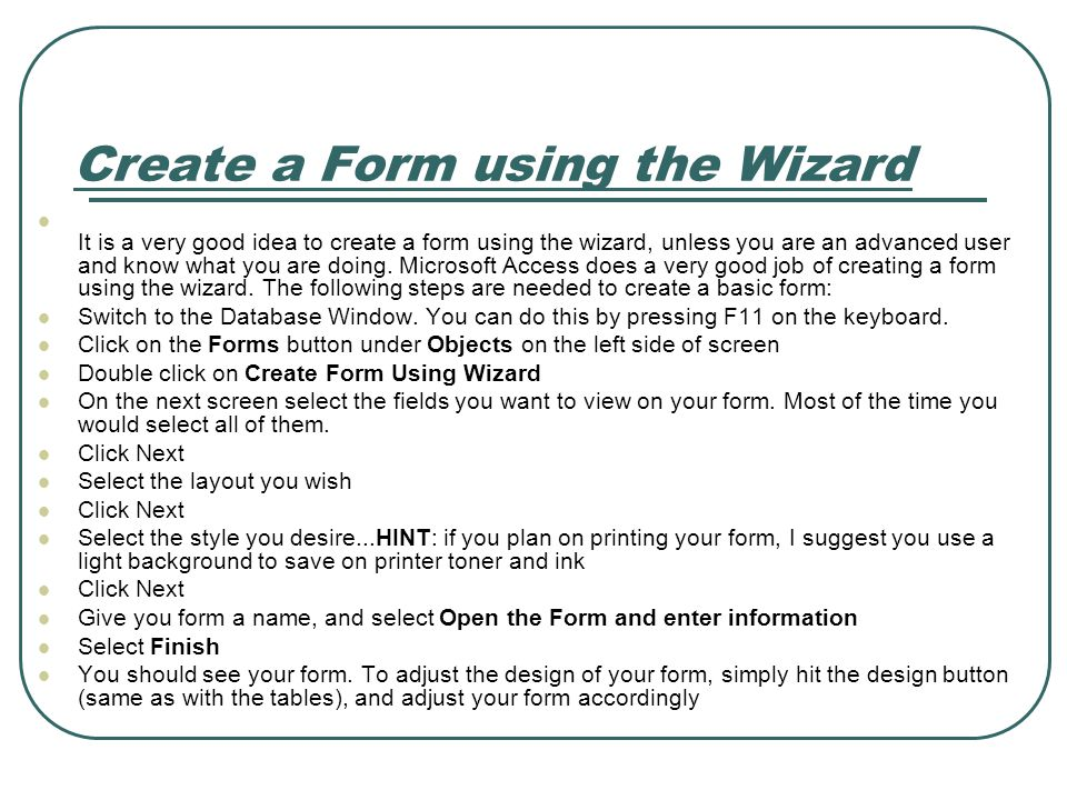 Create a Form using the Wizard It is a very good idea to create a form using the wizard, unless you are an advanced user and know what you are doing.