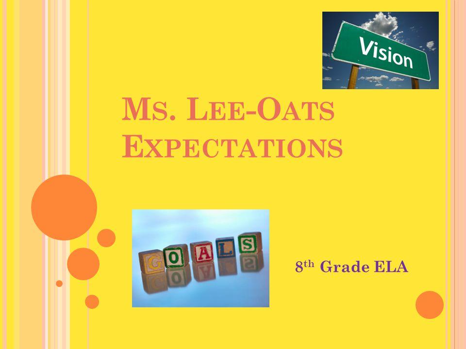 M S. L EE -O ATS E XPECTATIONS 8 th Grade ELA