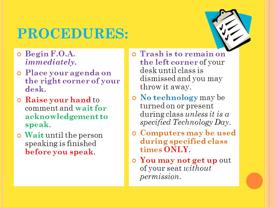 PROCEDURES: Begin F.O.A. immediately. Place your agenda on the right corner of your desk. Raise your hand to comment and wait for acknowledgement to s