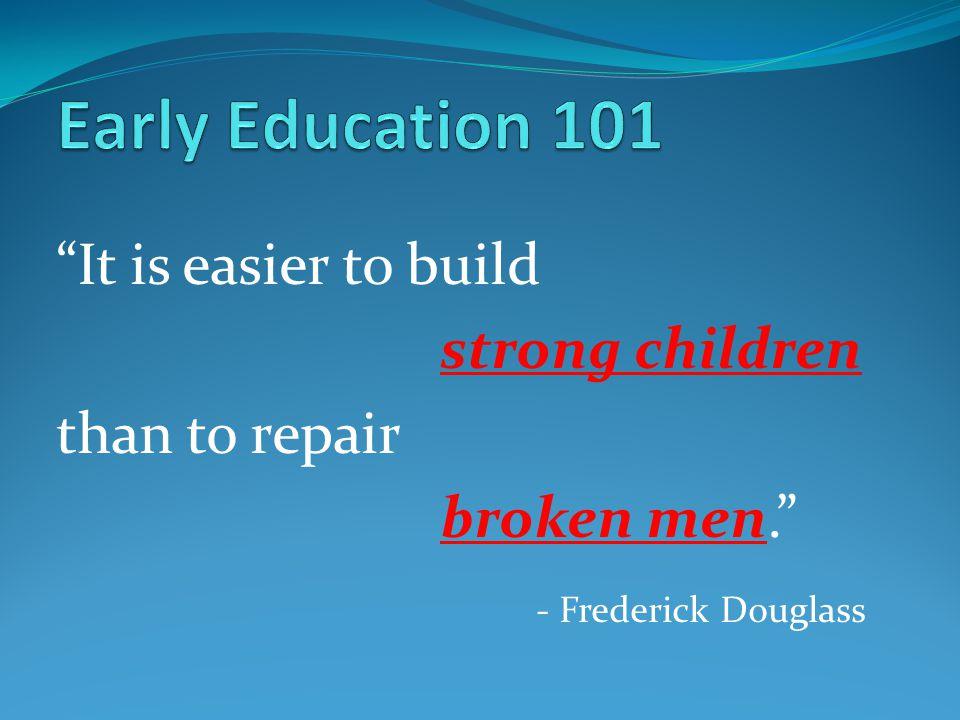 """It is easier to build strong children than to repair broken men."" - Frederick Douglass"
