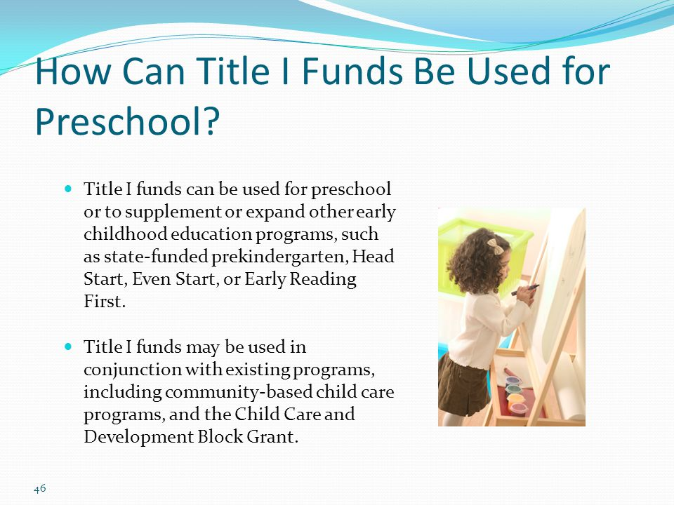 How Can Title I Funds Be Used for Preschool? Title I funds can be used for preschool or to supplement or expand other early childhood education progra