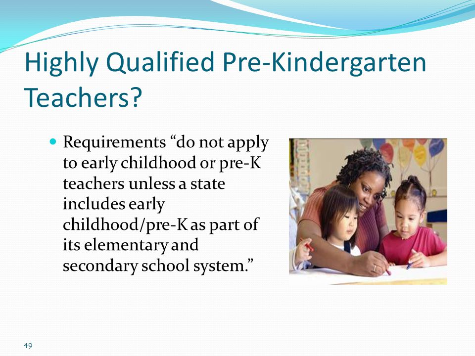 """Highly Qualified Pre-Kindergarten Teachers? Requirements """"do not apply to early childhood or pre-K teachers unless a state includes early childhood/pr"""