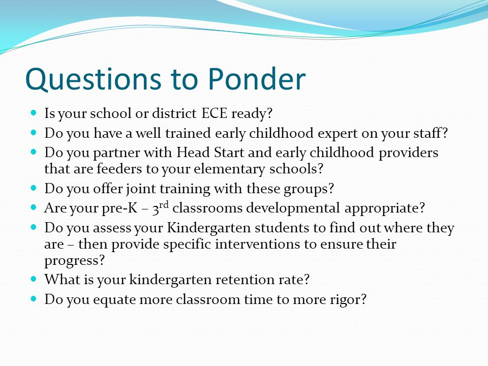 Questions to Ponder Is your school or district ECE ready? Do you have a well trained early childhood expert on your staff? Do you partner with Head St