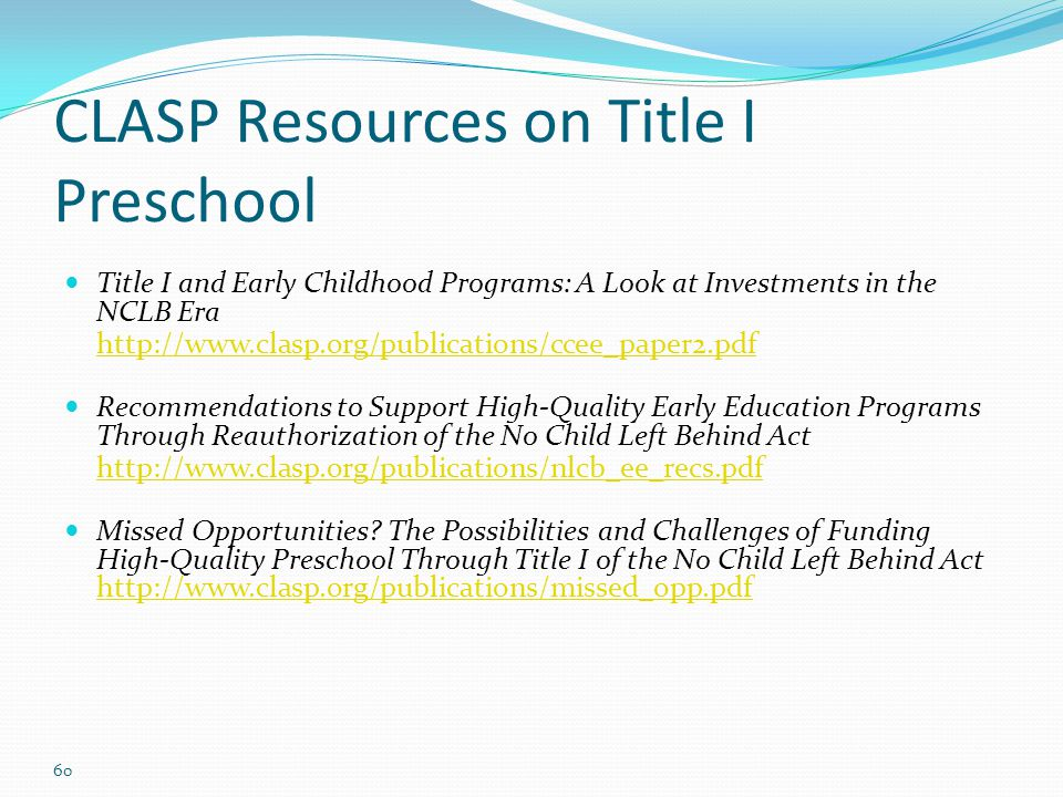 CLASP Resources on Title I Preschool Title I and Early Childhood Programs: A Look at Investments in the NCLB Era http://www.clasp.org/publications/cce