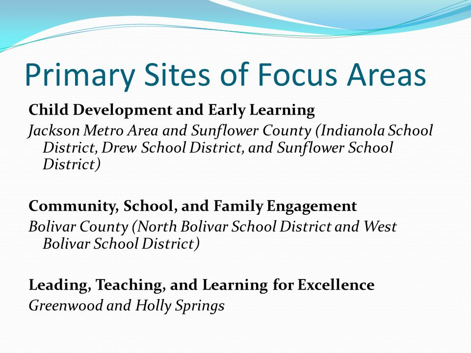 Primary Sites of Focus Areas Child Development and Early Learning Jackson Metro Area and Sunflower County (Indianola School District, Drew School Dist