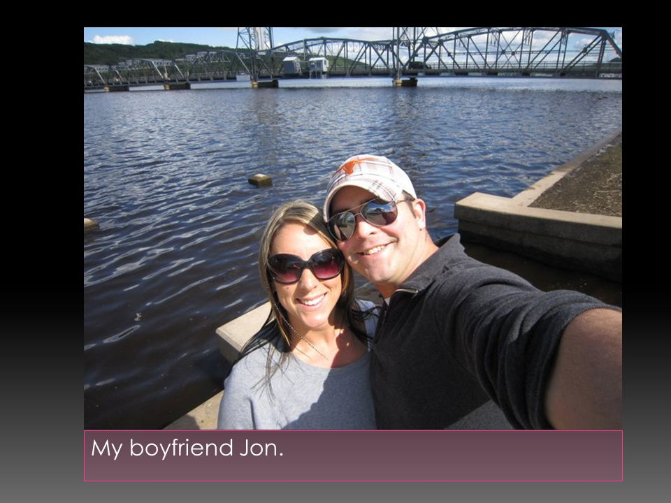 My boyfriend Jon.