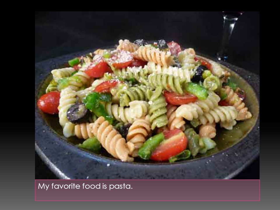 My favorite food is pasta.