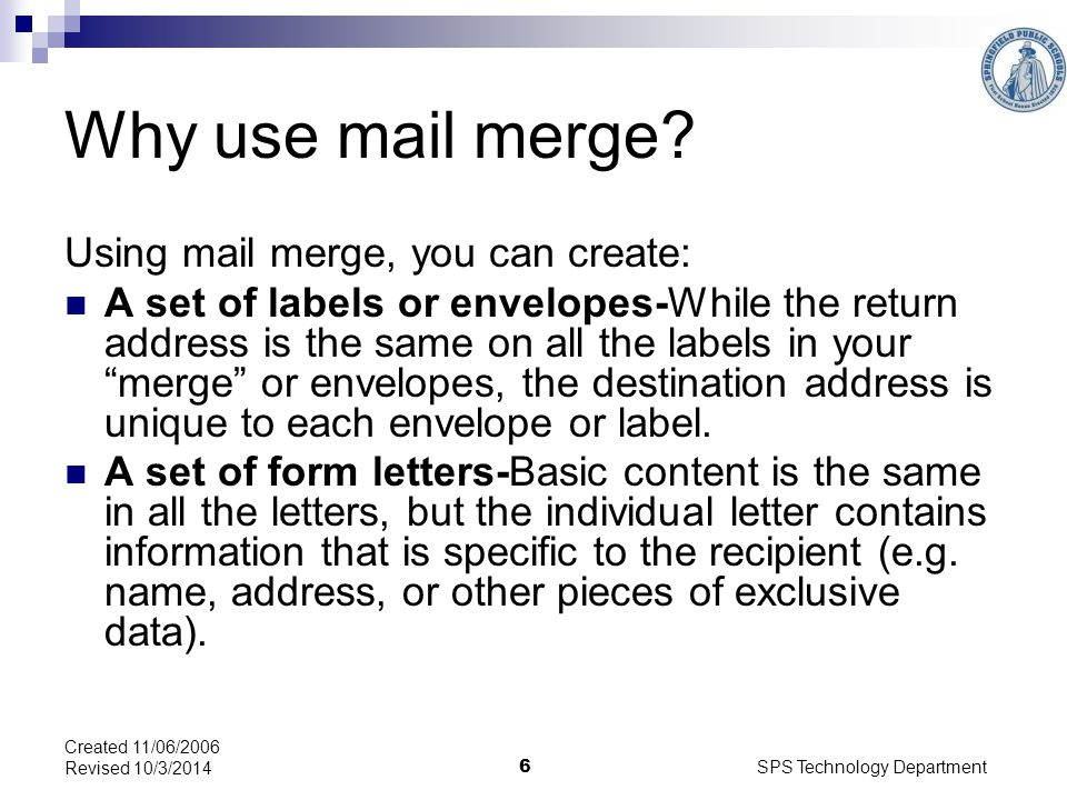 SPS Technology Department 6 Created 11/06/2006 Revised 10/3/2014 Why use mail merge.
