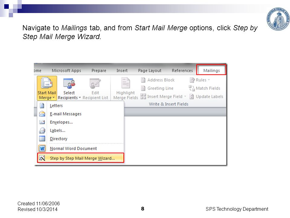 SPS Technology Department 8 Created 11/06/2006 Revised 10/3/2014 Navigate to Mailings tab, and from Start Mail Merge options, click Step by Step Mail Merge Wizard.
