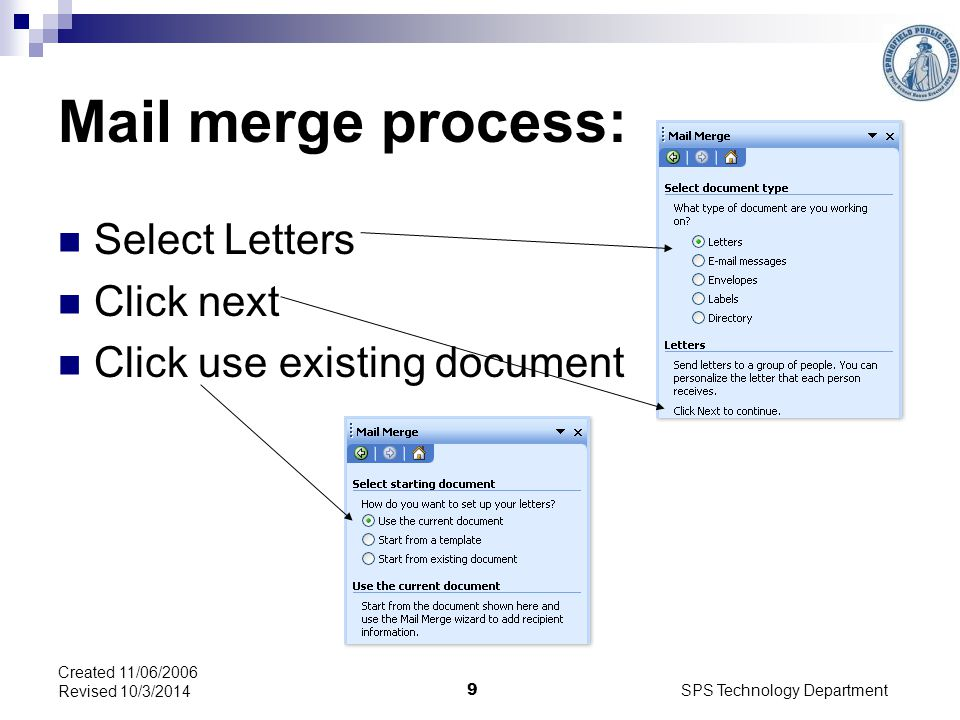 SPS Technology Department 9 Created 11/06/2006 Revised 10/3/2014 Mail merge process: Select Letters Click next Click use existing document