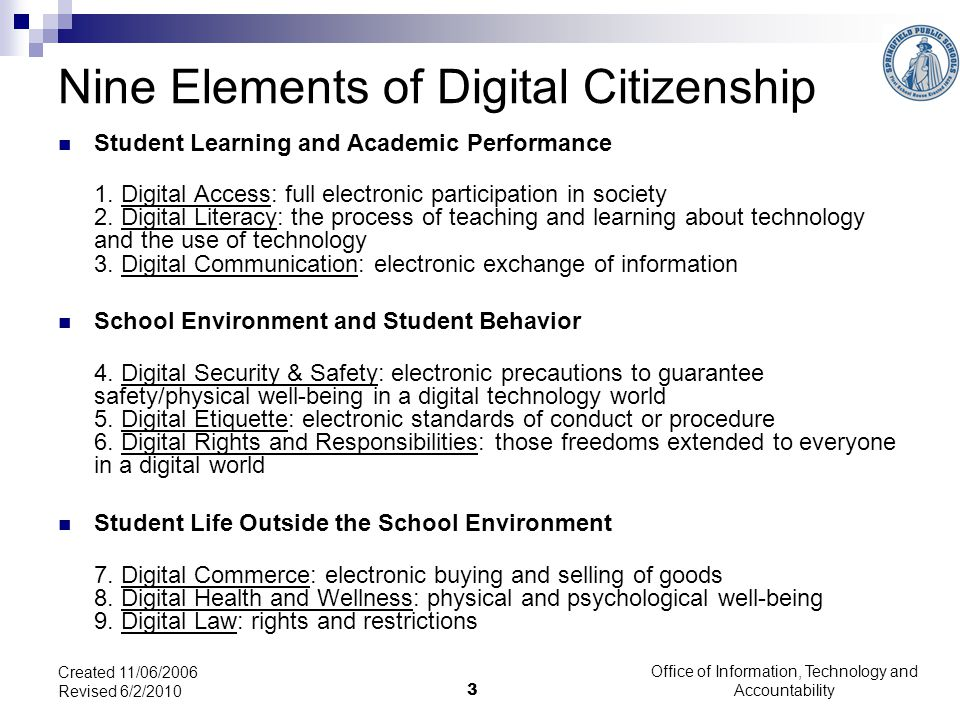 Office of Information, Technology and Accountability 3 Created 11/06/2006 Revised 6/2/2010 Nine Elements of Digital Citizenship Student Learning and Academic Performance 1.