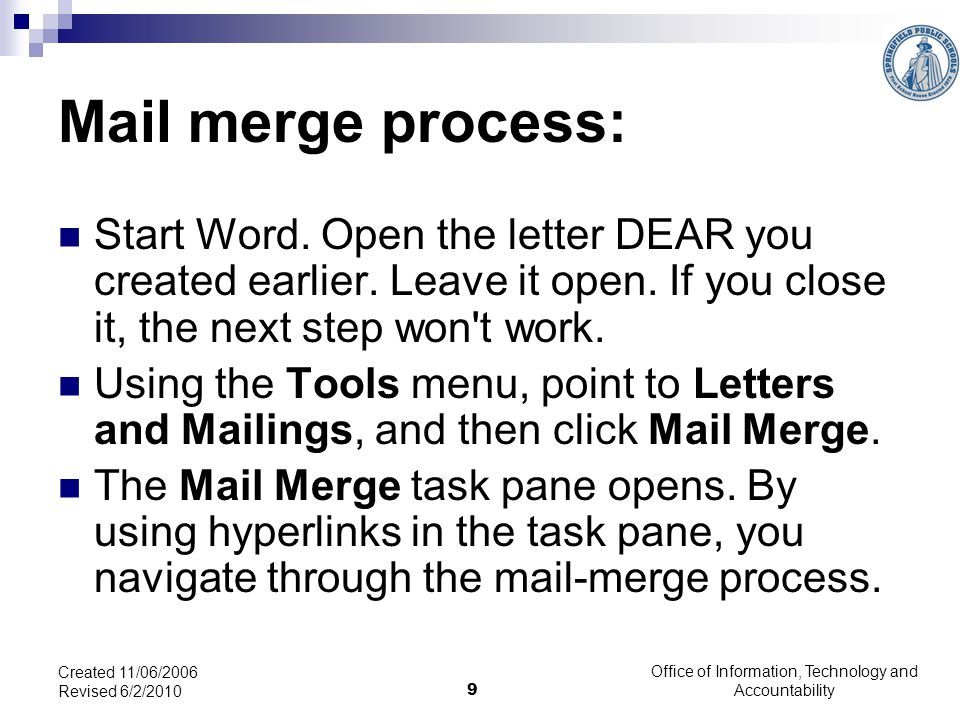 Office of Information, Technology and Accountability 9 Created 11/06/2006 Revised 6/2/2010 Mail merge process: Start Word.