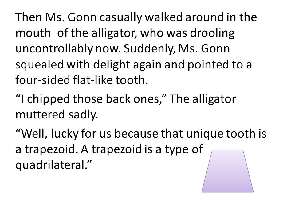 Then Ms. Gonn casually walked around in the mouth of the alligator, who was drooling uncontrollably now. Suddenly, Ms. Gonn squealed with delight agai
