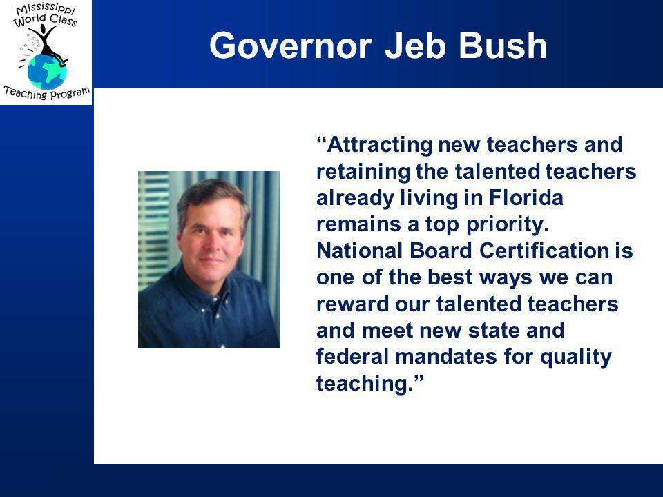 Governor Jeb Bush Attracting new teachers and retaining the talented teachers already living in Florida remains a top priority.