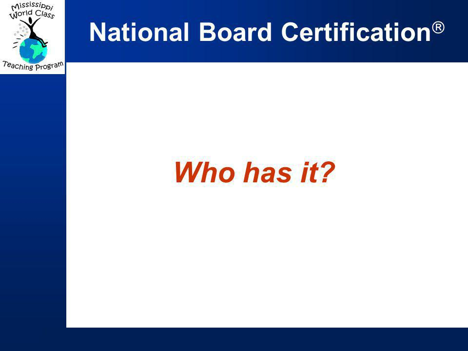 National Board Certification  Who has it