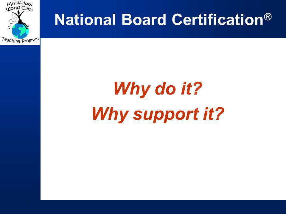 National Board Certification: Advances student learning, as shown by independent research studies Offers an opportunity for professional growth Recognizes and rewards accomplished teaching Elevates teaching as a profession Promotes teaching as a lifelong career Empowers teachers to participate in education reform efforts Benefits for Teachers