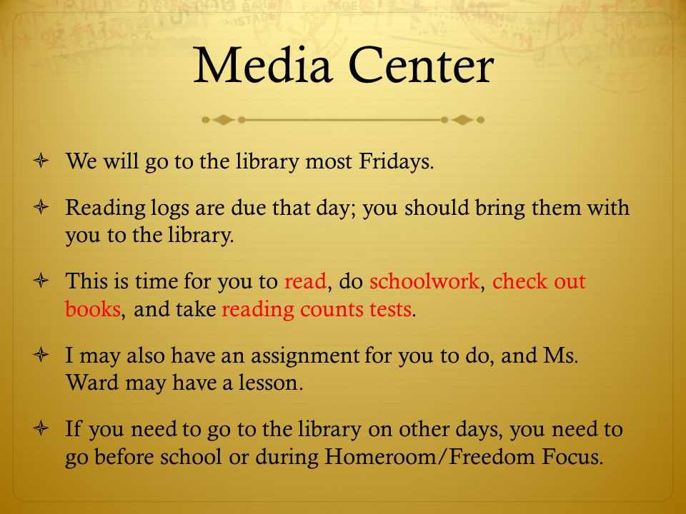 Media Center  We will go to the library most Fridays.  Reading logs are due that day; you should bring them with you to the library.  This is time