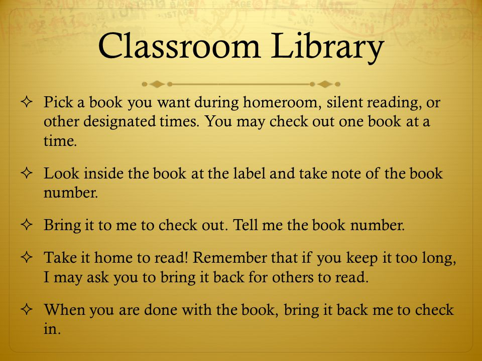Classroom Library  Pick a book you want during homeroom, silent reading, or other designated times. You may check out one book at a time.  Look insi
