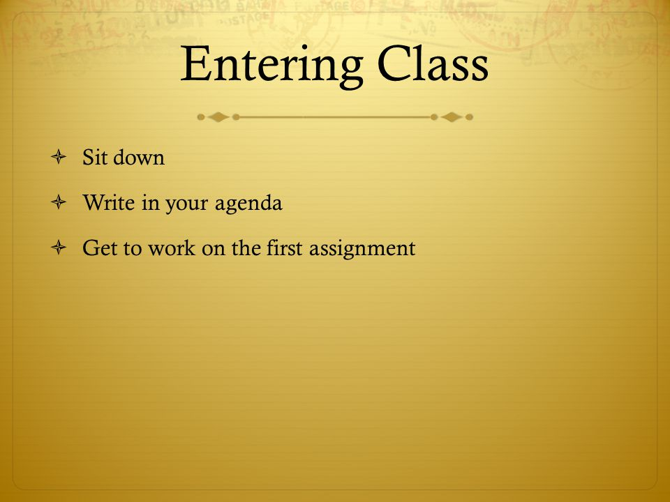 Entering Class  Sit down  Write in your agenda  Get to work on the first assignment