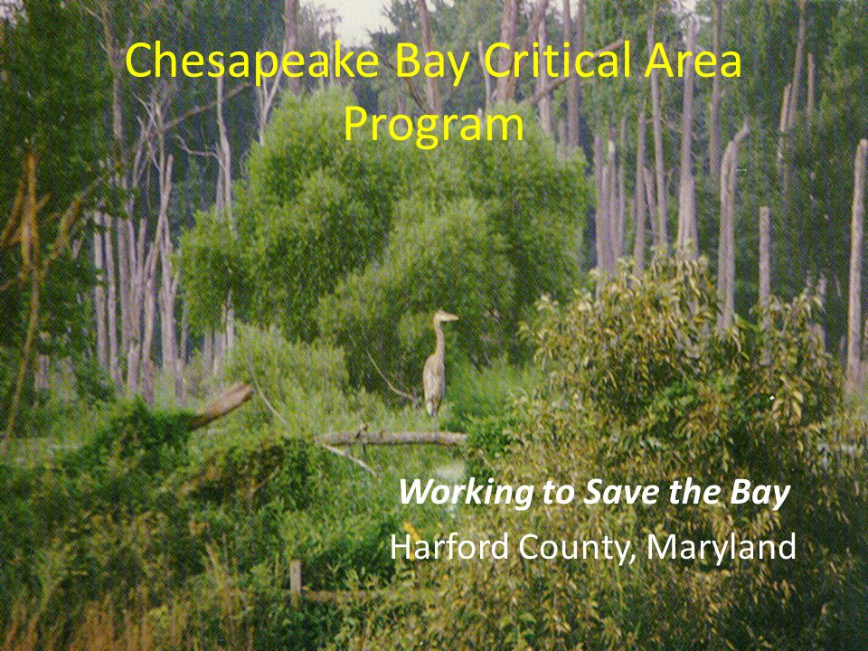 Chesapeake Bay Critical Area Program Working to Save the Bay Harford County, Maryland