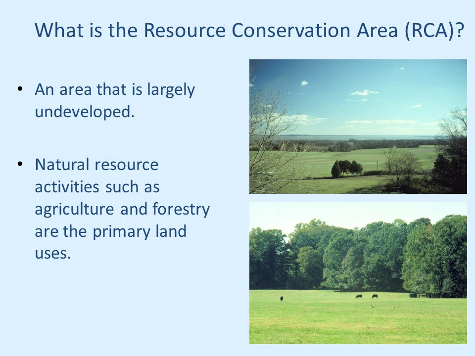 What is the Resource Conservation Area (RCA). An area that is largely undeveloped.