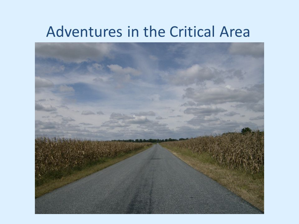 Adventures in the Critical Area