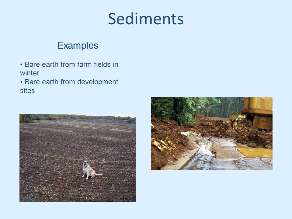 Sediments Examples Bare earth from farm fields in winter Bare earth from development sites