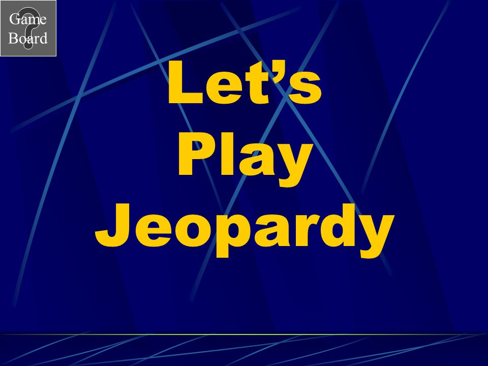 Game Board Cell Parts Jeopardy Go to the next slide by clicking mouse.